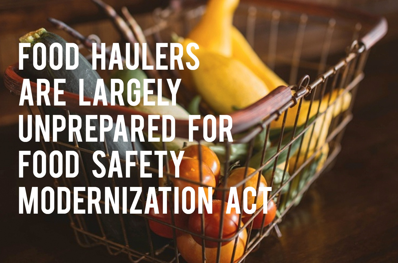 Food Haulers Are Largely Unprepared for Food Safety Modernization Act