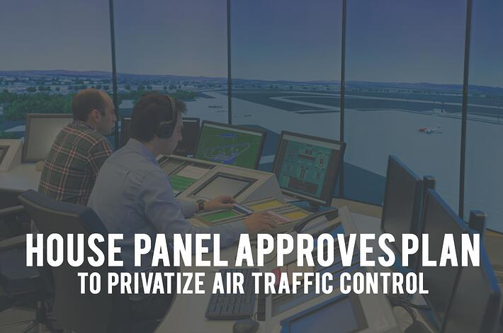 House Panel Approves Plan to Privatize Air Traffic Control