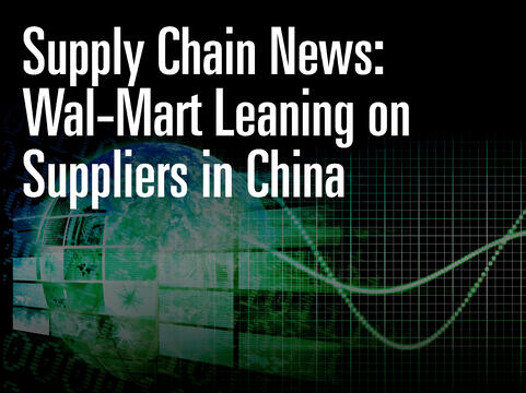 Supply Chain News: Wal-Mart Leaning on Suppliers in China